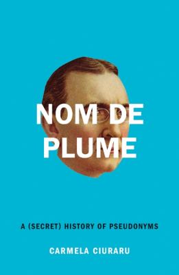 Nom de Plume: A (Secret) History of Pseudonyms