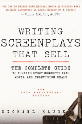 Writing Screenplays That Sell : The Complete Guide to Turning Story Concepts into Movie and Television Deals