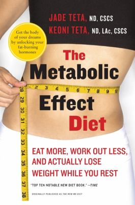 Metabolic Effect Diet : Eat More, Work Out Less, and Actually Lose Weight While You Rest