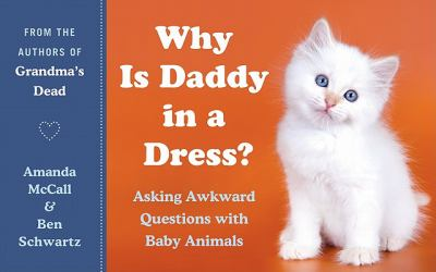 Why Is Daddy in a Dress?: Asking Awkward Questions with Baby Animals
