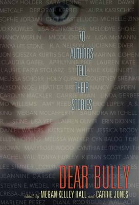 Dear Bully: Seventy Authors Tell Their Stories