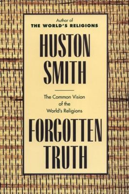 Forgotten Truth The Common Vision of the World's Religions