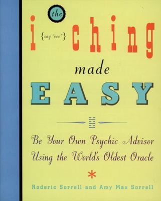 I Ching Made Easy Be Your Own Psychic Adviser Using the World's Oldest Oracle
