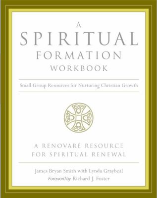Spiritual Formation Workbook Small-Group Resources for Nuturing Christian Growth