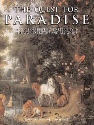 Quest for Paradise Visions of Heaven and Eternity in the World's Myths and Religions