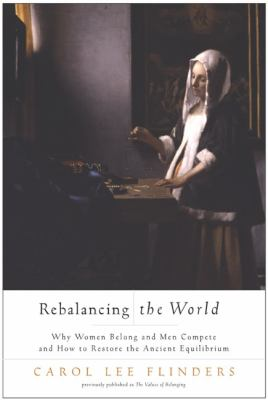 Rebalancing the World Why Women Belong and Men Compete and How to Restore the Ancient Equilibrium