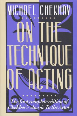 On the Technique of Acting The First Complete Edition of Chekhov's Classic to the Actor