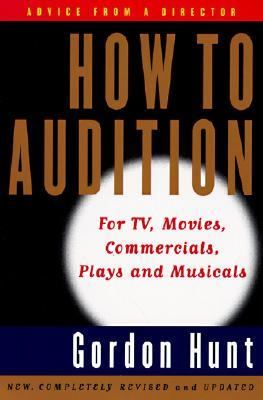 How to Audition For Tv, Movies, Commercials, Plays, and Musicals