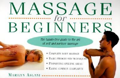 Massage for Beginners The Hands-Free Guide to the Art of Self and Partner Massage