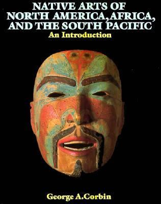 Native Arts of North America, Africa and the South Pacific An Introduction