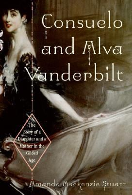 Consuelo And Alva Vanderbilt The Story of a Daughter and a Mother in the Gilded Age