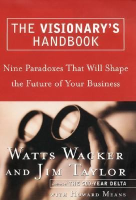 Visionary's Handbook Nine Paradoxes That Will Shape the Future of Your Business