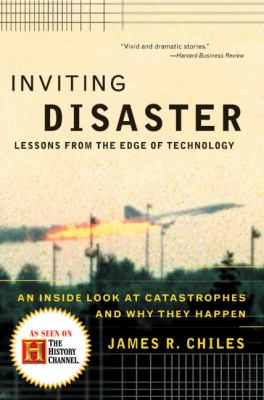 Inviting Disaster Lessons from the Edge of Technology  An Inside Look at Catastrophes and Why They Happen