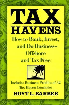 Tax Havens: How to Bank,Invest,and Do Business-Offshore and Tax Free - Hoyt L. Barber - Hardcover