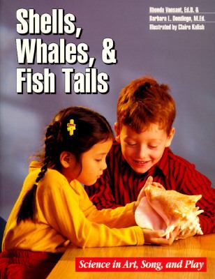 Shells, Whales, and Fish Tails Science in Art, Song, and Play