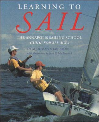 Learning to Sail The Annapolis Sailing School Guide for All Ages