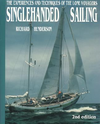 Singlehanded Sailing The Experiences and Techniques of the Lone Voyagers
