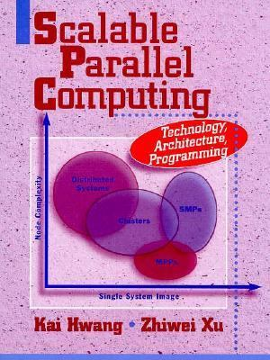 Scalable Parallel Computing Technology, Architecture, Programming