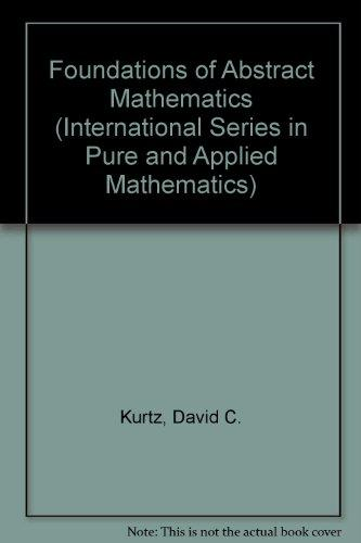 Foundation of Abstract Mathematics (International Series in Pure and Applied Mathematics)