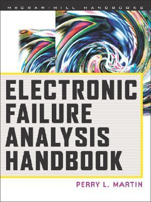 Electronic Failure Analysis Handbook Techniques and Applications for Electronic and Electrical Packages, Components, and Assemblies