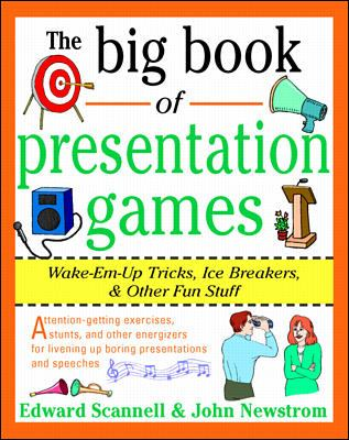 Big Book of Presentation Games Wake-Em-Up Tricks, Icebreakers, & Other Fun Stuff