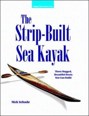 Strip-Built Sea Kayak Three Rugged, Beautiful Boats You Can Build