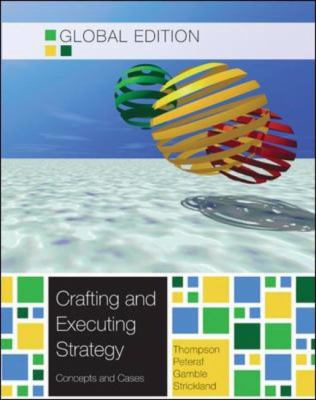 Crafting and Executing Strategy: The Quest for Competitive Advantage: Concepts and Cases, Global Edition