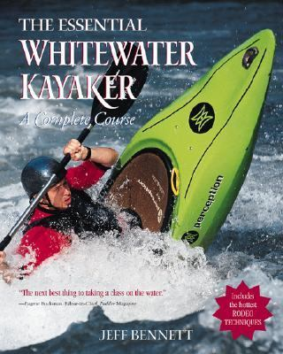 Essential Whitewater Kayaker A Complete Course