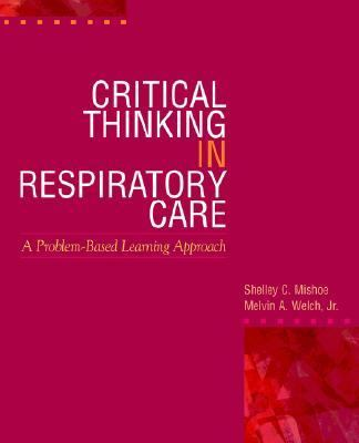 Critical Thinking in Respiratory Care A Problem-Based Learning Approach