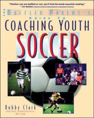 Baffled Parent's Guide to Coaching Youth Soccer