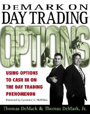 Demark on Day Trading Options Using Options to Cash in on the Day Trading Phenomenon