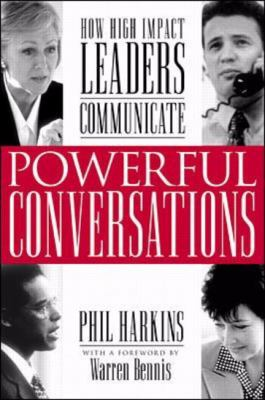 Powerful Conversations How High-Impact Leaders Communicate