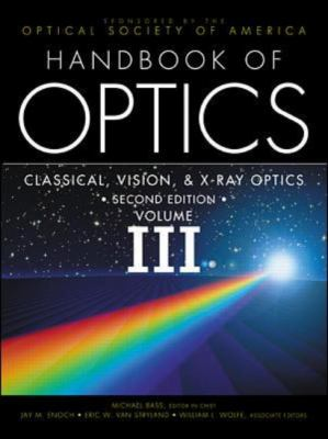 Handbook of Optics Classical Optics, Vision Optics, X-Ray Optics