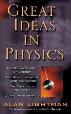 Great Ideas in Physics The Conservation of Energy, the Second Law of Thermodynamics, the Theory of Relativity, and Quantum Mechanics