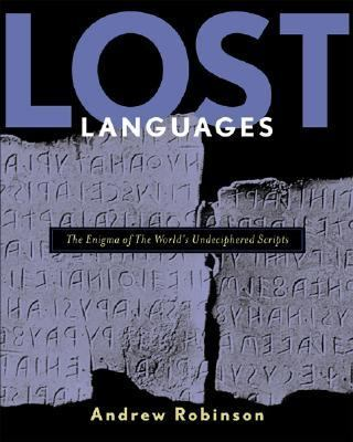 Lost Languages The Enigma of the World's Undeciphered Scripts