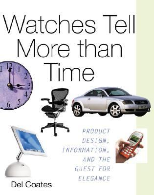 Watches Tell More Than Time Product Design, Information, and the Quest for Elegance