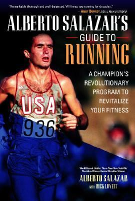 Alberto Salazar's Guide to Running A Champion's Revolutionary Program to Revitalize Your Fitness