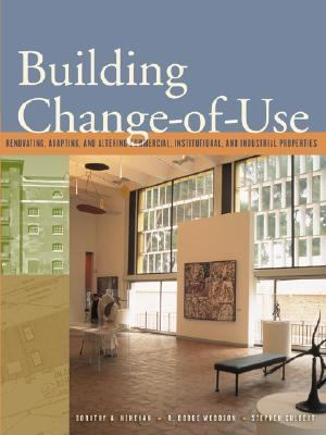 Building Change of Use Renovating, Adapting, and Altering Commercial, Institutional, and Industrial Properties