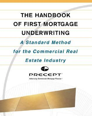 Handbook of First Mortgage Underwriting A Standardized Method for the Commercial Real Estate Industry