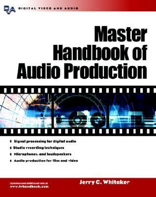 Master Handbook of Audio Production A Guide to Standards, Equipment, and System Design
