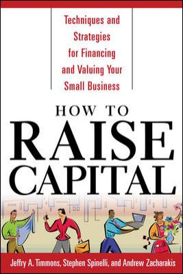 How to Raise Capital Techniques and Strategies for Financing and Valuing Your Small Business