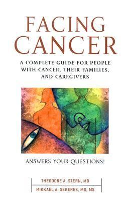 Facing Cancer A Complete Guide for People With Cancer, Their Families and Caregivers