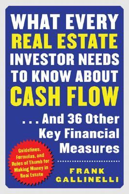 What Every Real Estate Investor Needs to Know About Cash Flow . . . and 33 Other Key Financial Measures