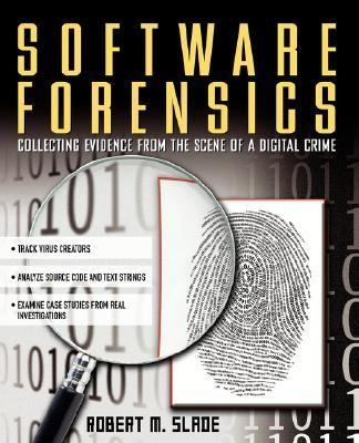 Software Forensics Collecting Evidence from the Scene of a Digital Crime