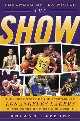 Show The Inside Story Of The Spectacular Los Angeles Lakers In The Words Of Those Who Lived It
