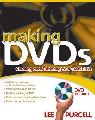 Making Dvds A Practical Guide to Creating and Authoring Your Own Discs