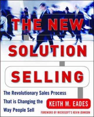 New Solution Selling The Revolutionary Process That Is Changing the Way People Sell