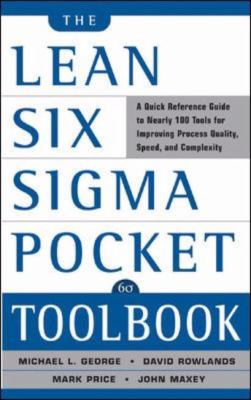 Lean Six Sigma Pocket Toolbook A Quick Reference Guide tonearly 100 Tools for Improving Process Quality, Speed, and Complexity