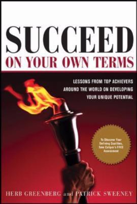 Succeed On Your Own Terms Lessons From Top Achievers Around The World On Developing Your Unique Potential