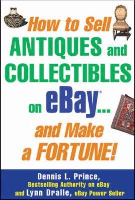 How To Sell Antiques And Collectibles On Ebay . . . And Make A Fortune!